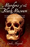 Murders of the Black Museum: The Dark Secrets Behind a Hundred Years of the Most Notorious Crimes in England