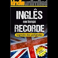 Inglês em Tempo Recorde: Segredo dos Poliglotas Revelado: Aprenda os segredos para dominar o inglês e ficar fluente