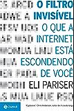 O filtro invisível: O que a internet está escondendo de você
