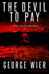 The Devil To Pay (The Bill Travis Mysteries Book 4) Kindle Edition