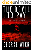 The Devil To Pay (The Bill Travis Mysteries Book 4)