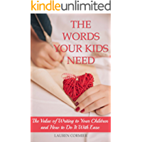 The Words Your Kids Need: The Value of Writing to Your Children and How to Do It With Ease
