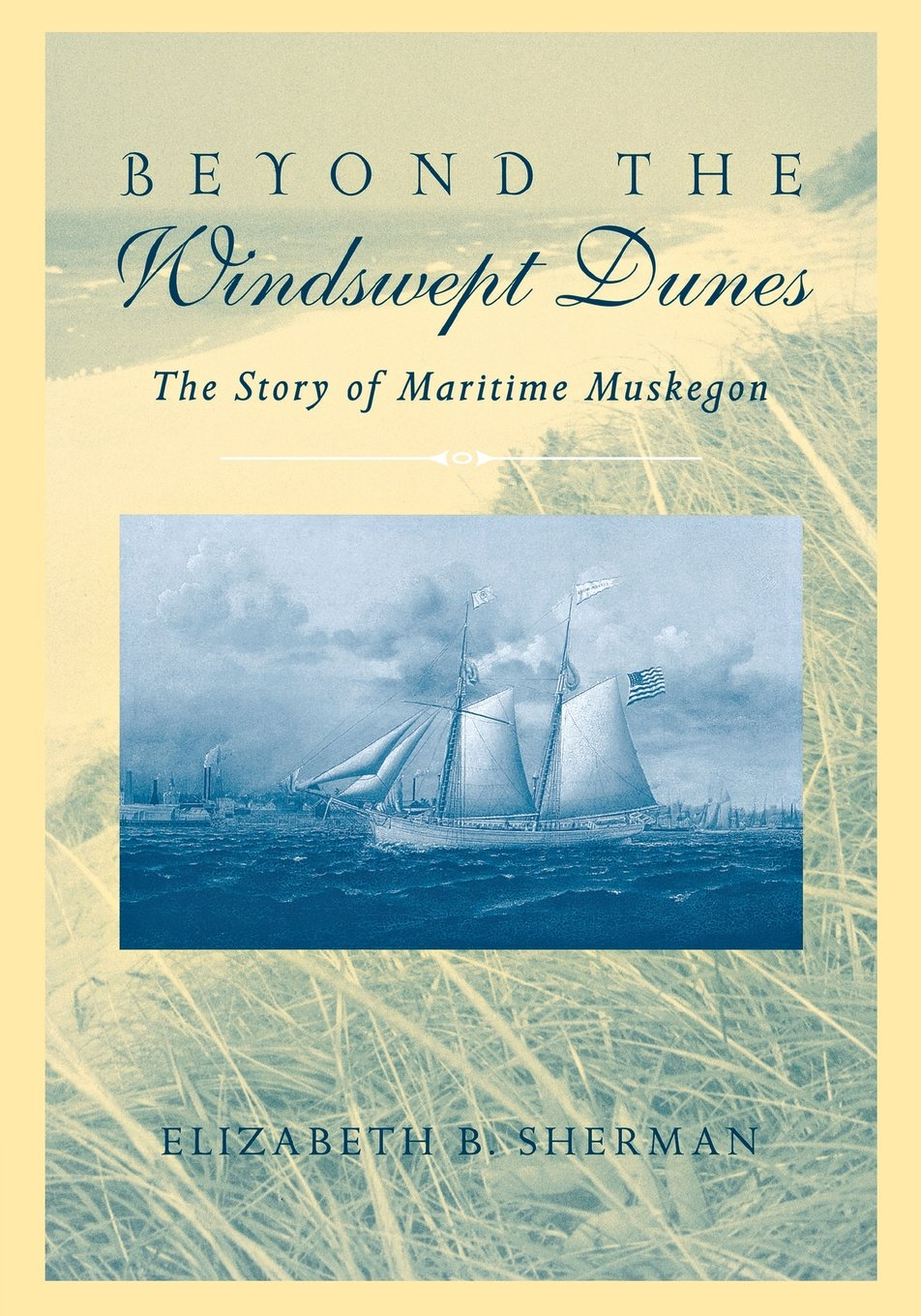 Beyond the Windswept Dunes: The Story of Maritime Muskegon (Great Lakes Books Series)