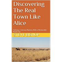 Discovering The Real Town Like Alice: Solving a Literary Mystery With a Memorable Road Trip