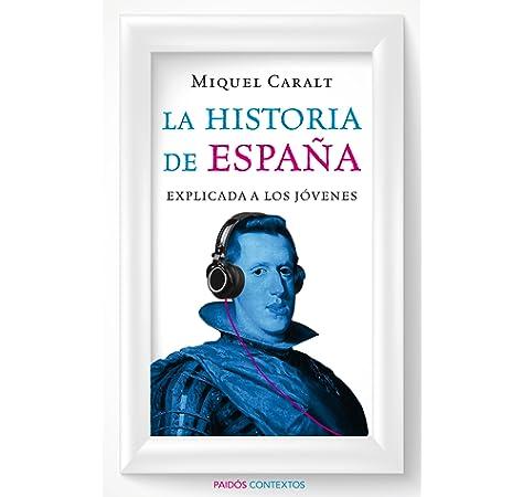 La historia de España explicada a los jóvenes Contextos: Amazon.es: Caralt Garrido, Miquel: Libros