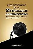 PETIT DICTIONNAIRE DE LA MYTHOLOGIE CONTEMPORAINE
