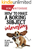 How To Make A Boring Subject Interesting: 52 ways even a nerd can be heard