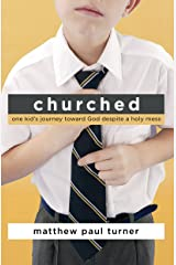 Churched: One Kid's Journey Toward God Despite a Holy Mess Hardcover