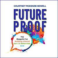 Futureproof: The Blueprint for Building a Brand Gen Z & Millennials Love
