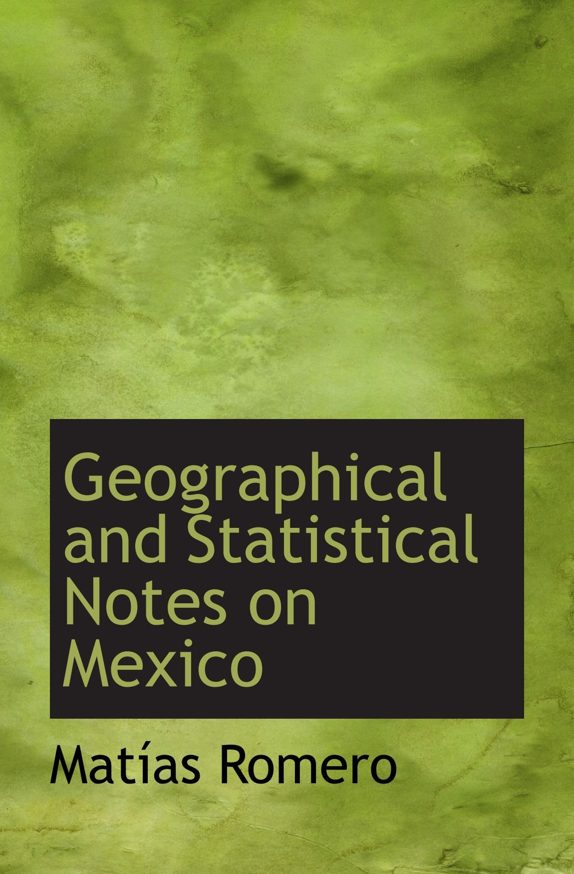 Read Online Geographical and Statistical Notes on Mexico pdf epub