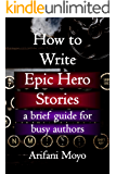 How to Write Epic Hero Stories: a brief guide for busy authors