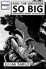 And the Universe so Big: Understanding Batman: The Killing Joke Kindle Edition