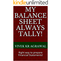 My Balance Sheet always Tally!: Right way to prepare Financial Statements! (English Edition)