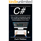 C#: The Ultimate Beginner's Guide to Learn and Understand C# Programming Effectively (English Edition)