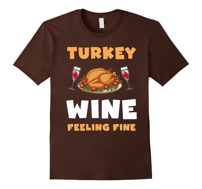 Turkey Wine Feeling Fine Funny Drinking Thanksgiving Shirt-BN