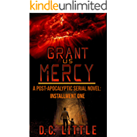 Grant Us Mercy: Installment One: Post-Apocalyptic Survival Fiction