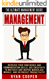 Management: The Ultimate Management Guide! - Increase Your Confidence And Communication Skills, Use Creativity To Motivate And Inspire Workplace Morale, ... Building, Leadership, How To Be Confident)