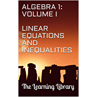 The Learning Library: Algebra 1, Volume I: Linear Equations and Inequalities