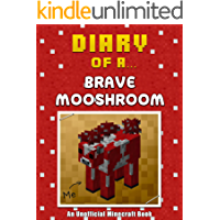 Diary of a Brave Mooshroom [An Unofficial Minecraft Book] (Crafty Tales Book 13)