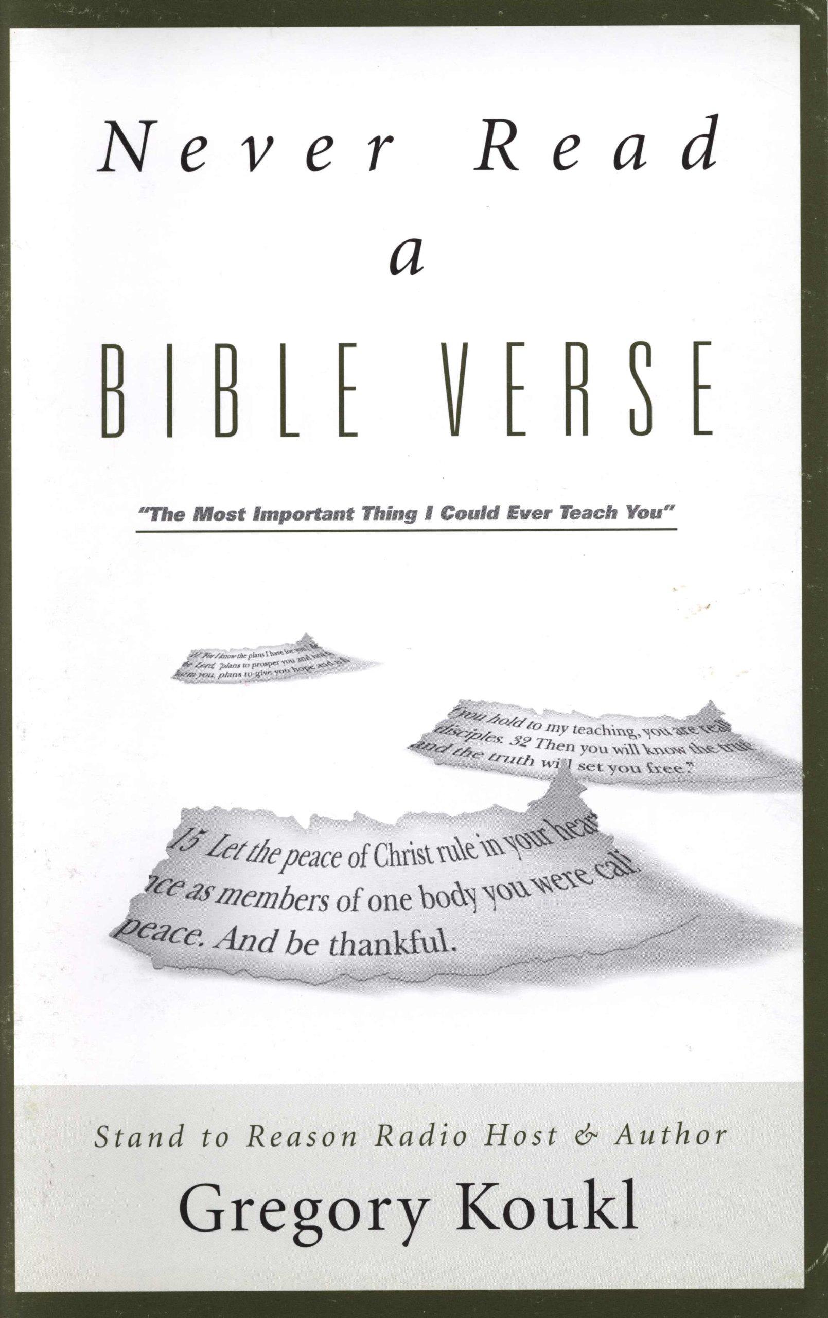Never Read a Bible Verse: Gregory Koukl: Amazon com: Books