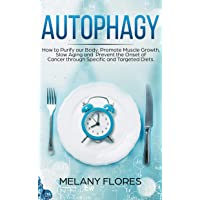 Autophagy: How to Purify our Body, Promote Muscle Growth, Slow Aging and Lose Weight...