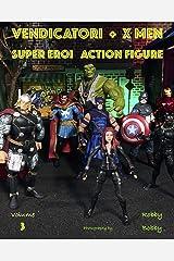 VENDICATORI + X MEN: SUPER EROI (ACTION FIGURE Vol. 3) (Italian Edition) Kindle Edition