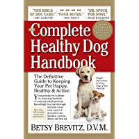 The Complete Healthy Dog Handbook: The Definitive Guide to Keeping Your Pet Happy, Healthy & Active Through Every Stage…