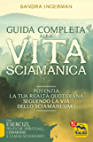 Guida Completa alla Vita Sciamanica: Potenzia la tua realtà quotidiana seguendo la vita dello sciamanesimo