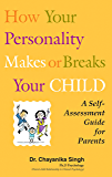 How your personality makes or breaks your child: A self assessment guide for parents (English Edition)