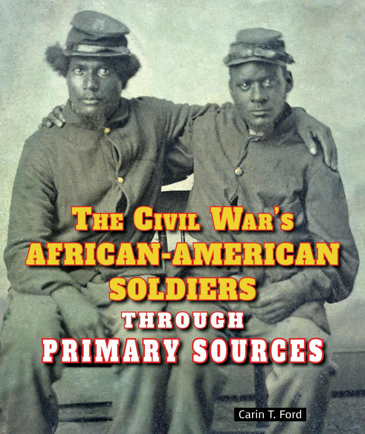 The Civil War's African-American Soldiers Through Primary Sources (The Civil War Through Primary Sources) ebook
