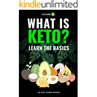 What Is Keto?: Complete Guide For Beginners About Keto Diet And A Ketogenic Lifestyle