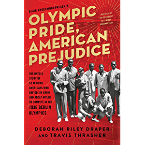 Olympic Pride, American Prejudice: The Untold Story of 18 African Americans Who Defied Jim Crow and Adolf Hitler to…