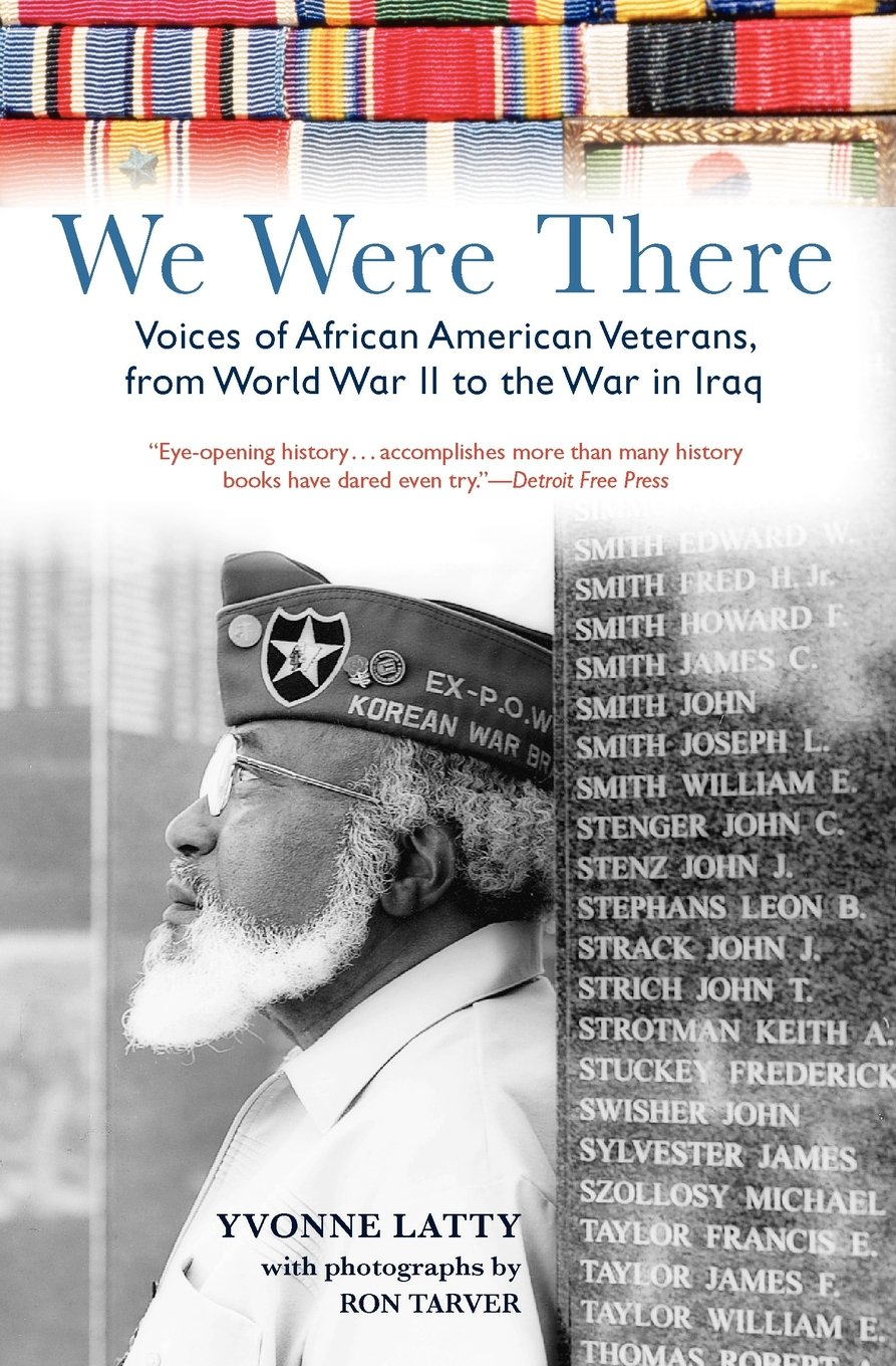 We Were There: Voices Of African American Veterans, From World War Ii To  The War In Iraq: Yvonne Latty, Ron Tarver: 9780060751593: Amazon: Books