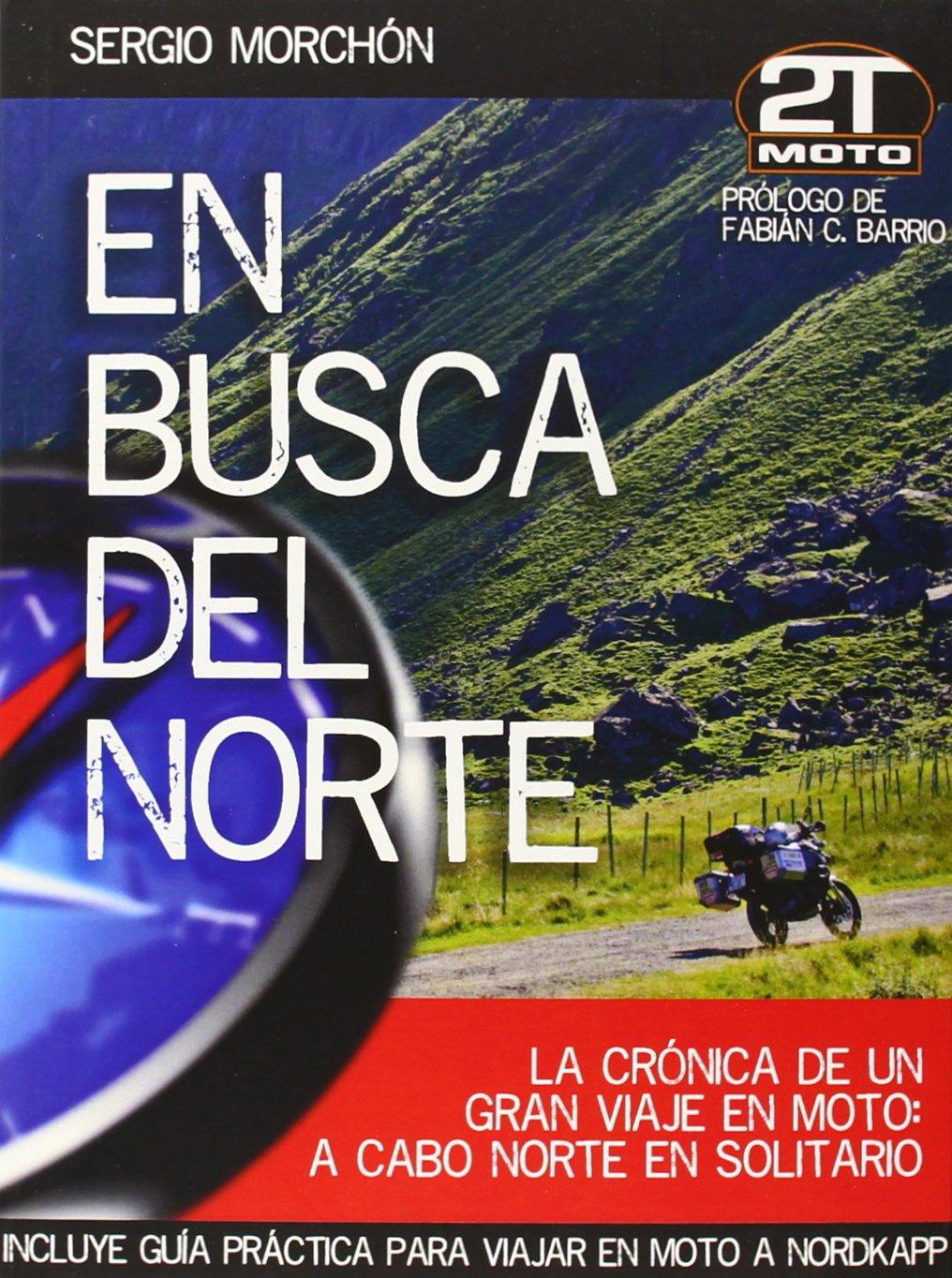 En busca del norte. La crónica de un agran viaje en moto a Cabo Norte en solitario. 2TMoto. Tapa dura – 17 jun 2014 Sergio Morchón 8461696867 Motero Noruega