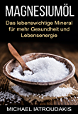 Magnesiumöl: Das lebenswichtige Mineral für mehr Gesundheit und Lebensenergie (...gegen Krämpfe, Erschöpfung, Verspannungen und mehr... Anwendung & Dosierung / WISSEN KOMPAKT)