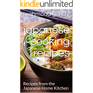 japanese cooking recipes: Recipes from the Japanese Home Kitchen