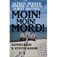 Moin! Moin! Mord! - Sammelband 8 Küsten-Krimis (German Edition)