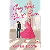 Gray Hair Don't Care (Never Too Late Book 1)