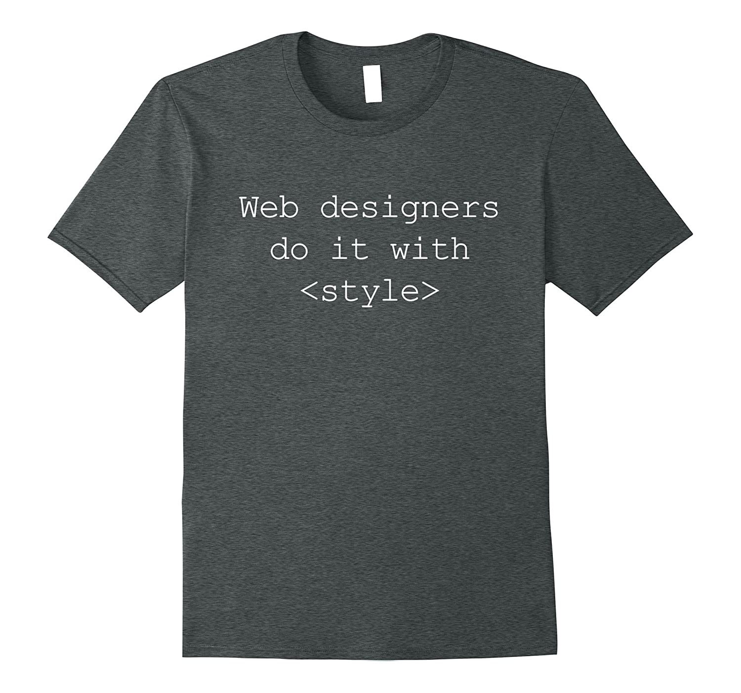 Web Designers Do It With Style Funny T-Shirt For Programmers-TJ
