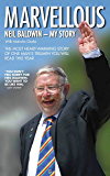 Marvellous: Neil Baldwin - My Story: The most heart-warming story of one man's triumph you will hear this year