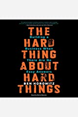 The Hard Thing About Hard Things: Building a Business When There Are No Easy Answers Audible Audiobook