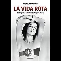La vida rota. La biografía definitiva de Amparo Muñoz (No Ficción) (Spanish Edition)