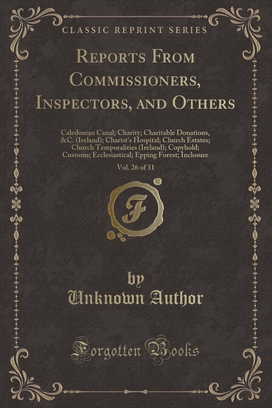 Reports From Commissioners, Inspectors, and Others, Vol. 26 of 31: Caledonian Canal; Charity; Charitable Donations, &C. (Ireland); Charist's Hospital; ... Ecclesiastical; Epping Forest; Inclos ebook