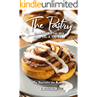 The Pastry Cookbook That Will Make You A Top Chef: The Secrets to Baking