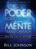 O poder sobrenatural de uma mente transformada: Viva uma vida de milagres (versão expandida)