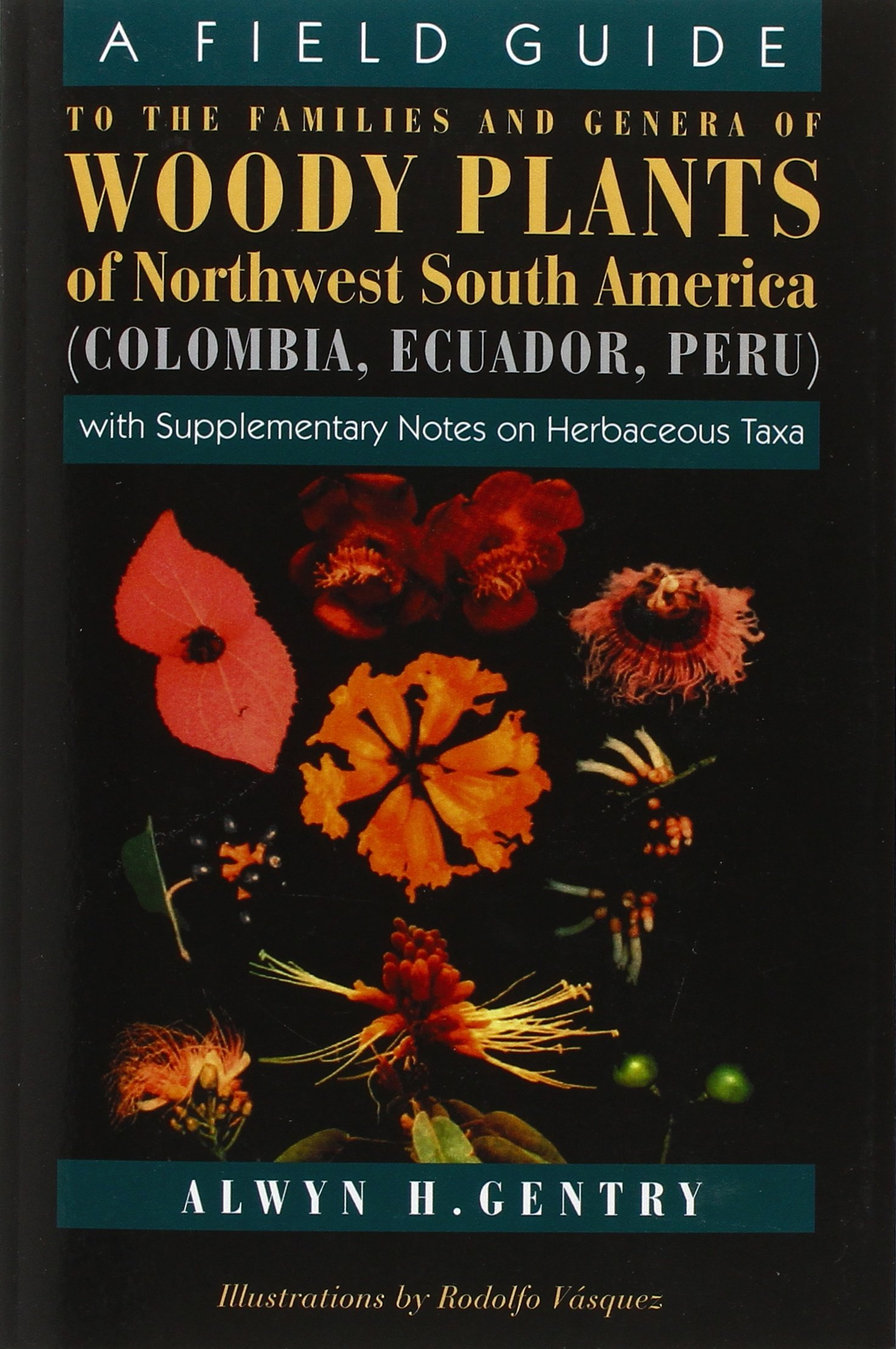 A Field Guide to the Families and Genera of Woody Plants of North west South America : (Colombia, Ecuador, Peru) : With Supplementary Notes)