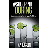 #SOBER NOT BORING: how to love living alcohol free. stop drinking alcohol