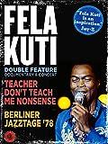 Fela Kuti: Teacher Don't Teach Me Nonsense & Berliner Jazztage '78 (Double Feature)