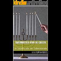 Tabernáculo Vivo de Cristo.: O Significado do Tabernáculo