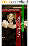 Not Today!: A prepper's guide to surviving active shooters and other attacks in the workplace.